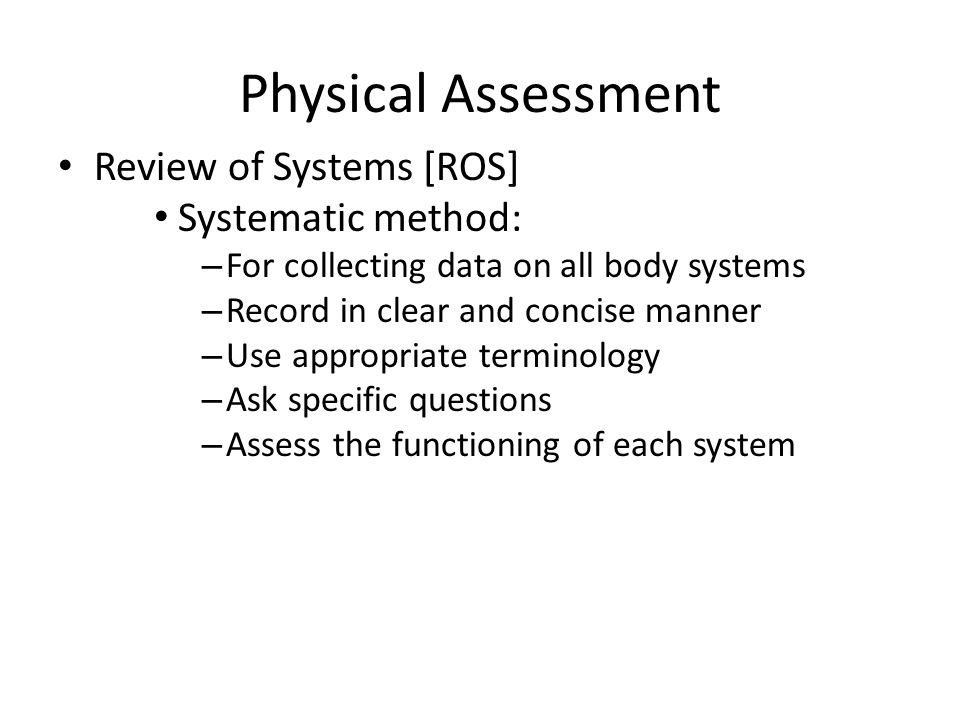 Physical Assessment Review of Systems [ROS] Systematic method:
